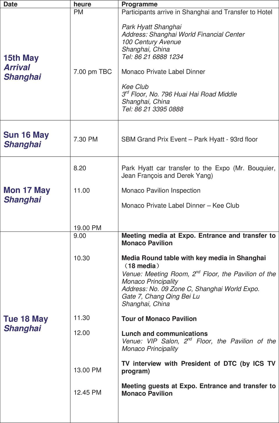 796 Huai Hai Road Middle Shanghai, China Tel: 86 21 3395 0888 Sun 16 May Shanghai 7.30 PM SBM Grand Prix Event Park Hyatt - 93rd floor Mon 17 May Shanghai 8.20 11.