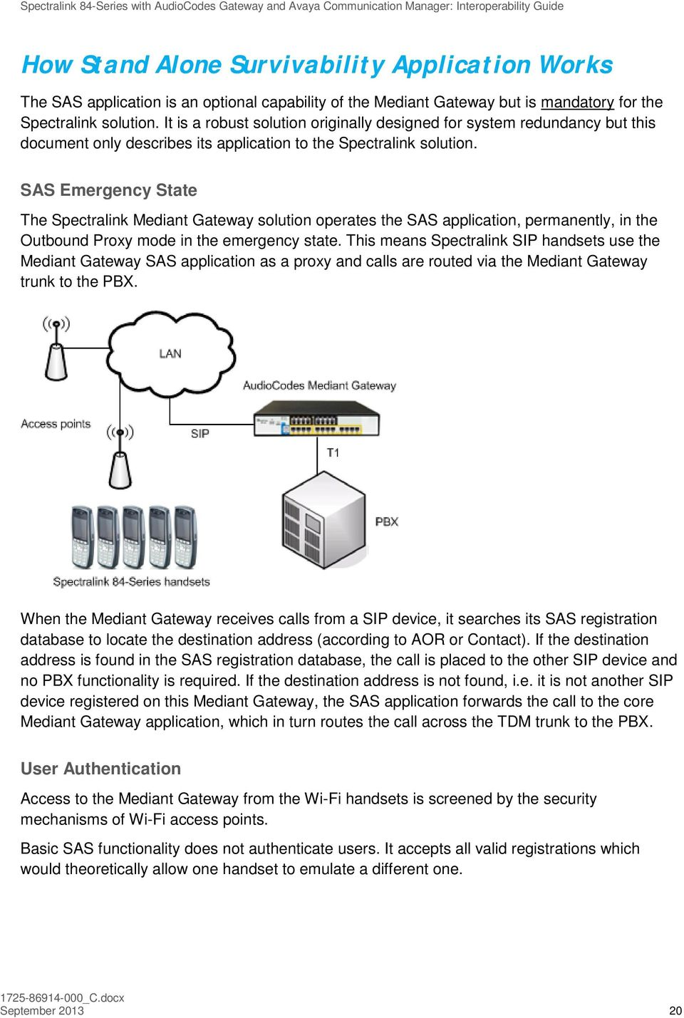 SAS Emergency State The Spectralink Mediant Gateway solution operates the SAS application, permanently, in the Outbound Proxy mode in the emergency state.