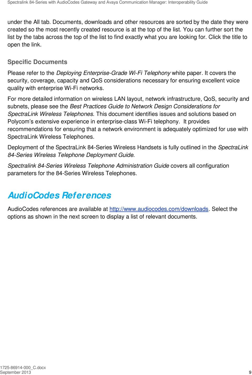 Specific Documents Please refer to the Deploying Enterprise-Grade Wi-Fi Telephony white paper.