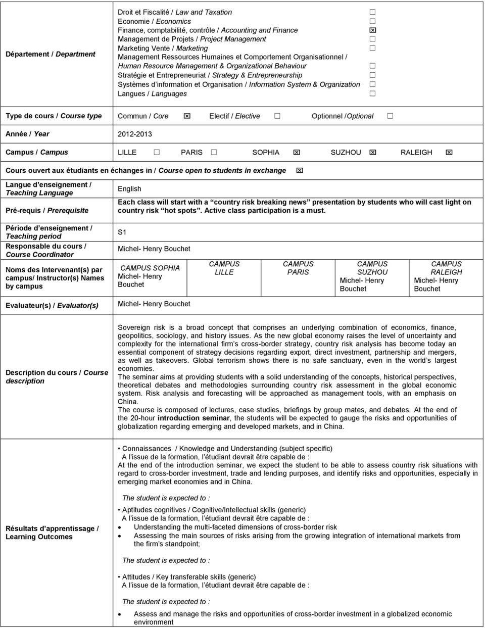 information et Organisation / Information System & Organization Langues / Languages Type de cours / Course type Commun / Core Electif / Elective Optionnel /Optional Année / Year 2012-2013 Campus /