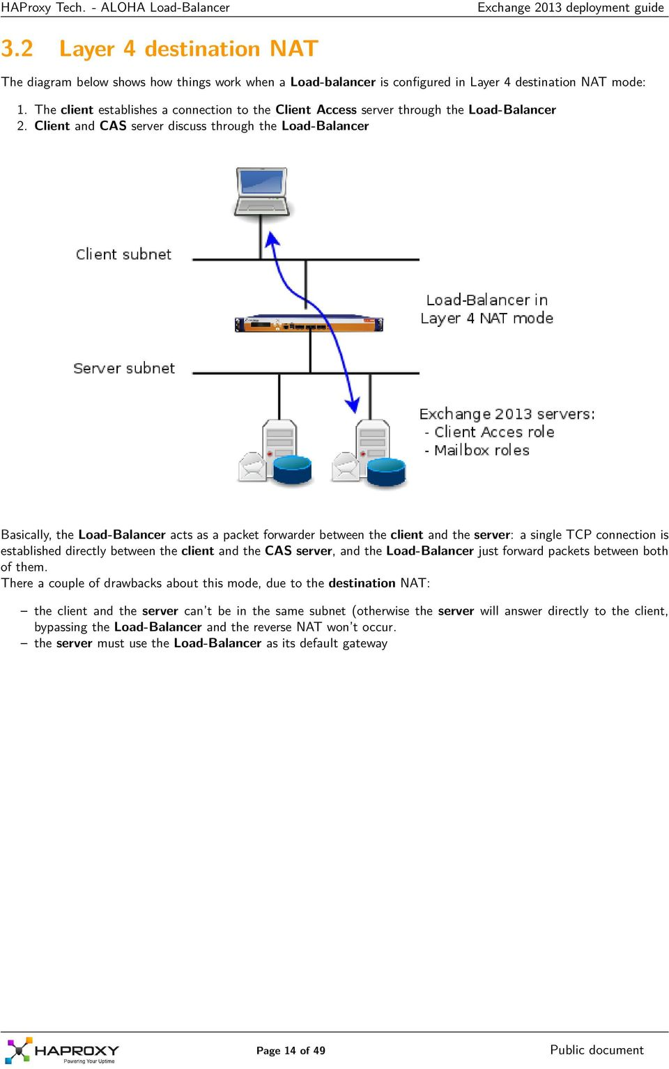 Client and CAS server discuss through the Load-Balancer Basically, the Load-Balancer acts as a packet forwarder between the client and the server: a single TCP connection is established directly
