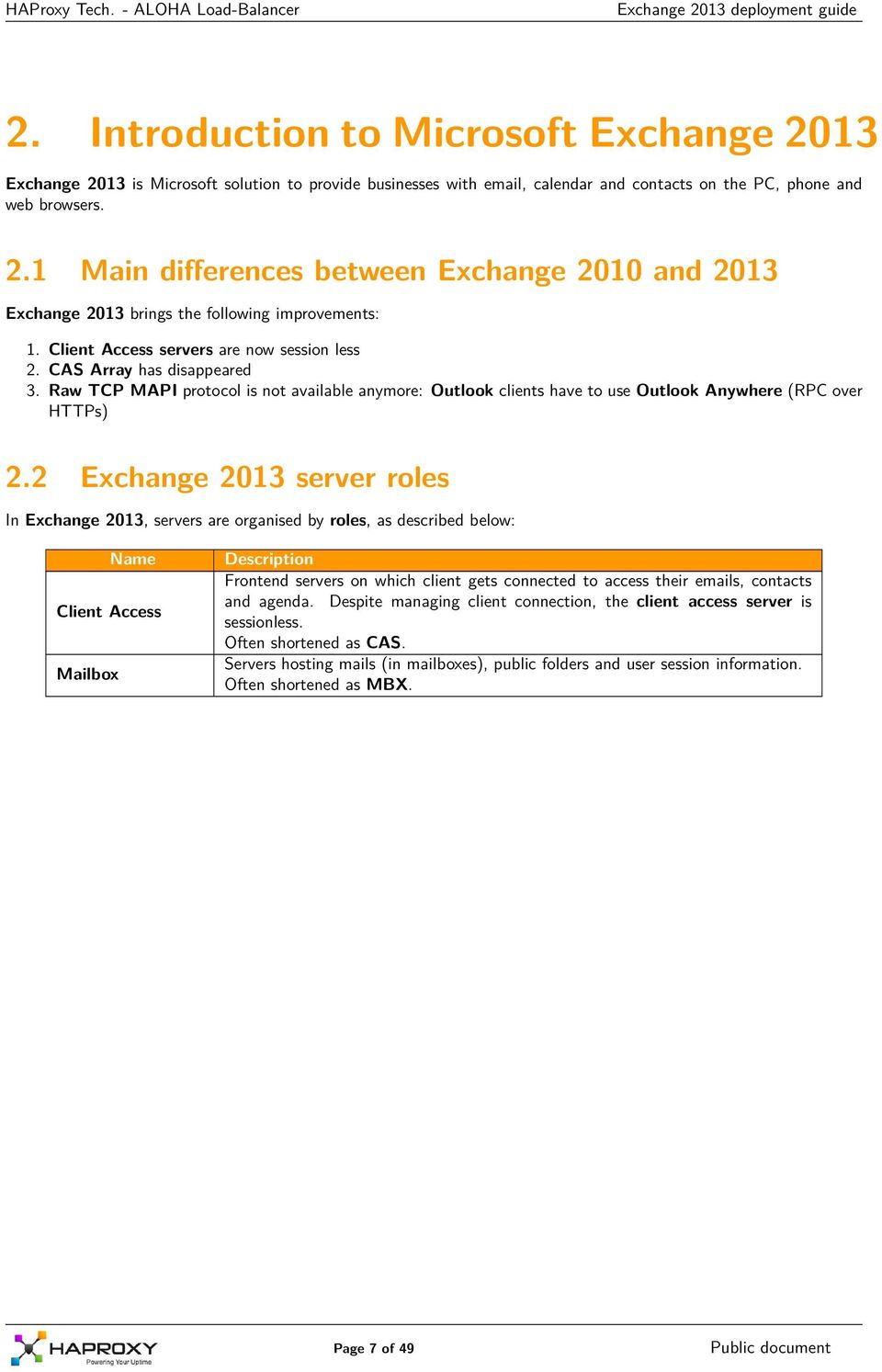 2 Exchange 2013 server roles In Exchange 2013, servers are organised by roles, as described below: Name Client Access Mailbox Description Frontend servers on which client gets connected to access