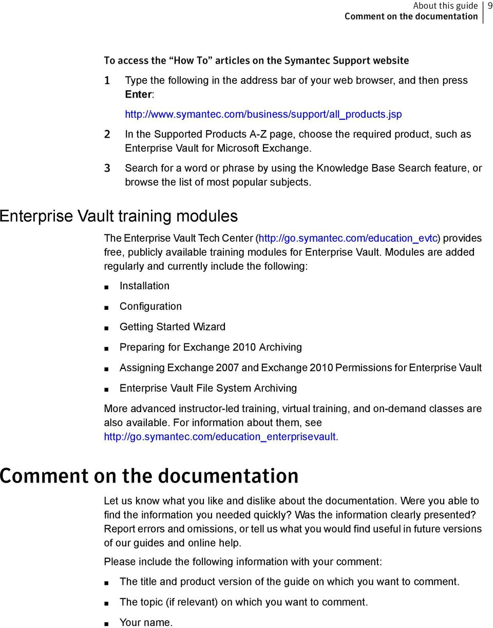 3 Search for a word or phrase by using the Knowledge Base Search feature, or browse the list of most popular subjects. Enterprise Vault training modules The Enterprise Vault Tech Center (http://go.