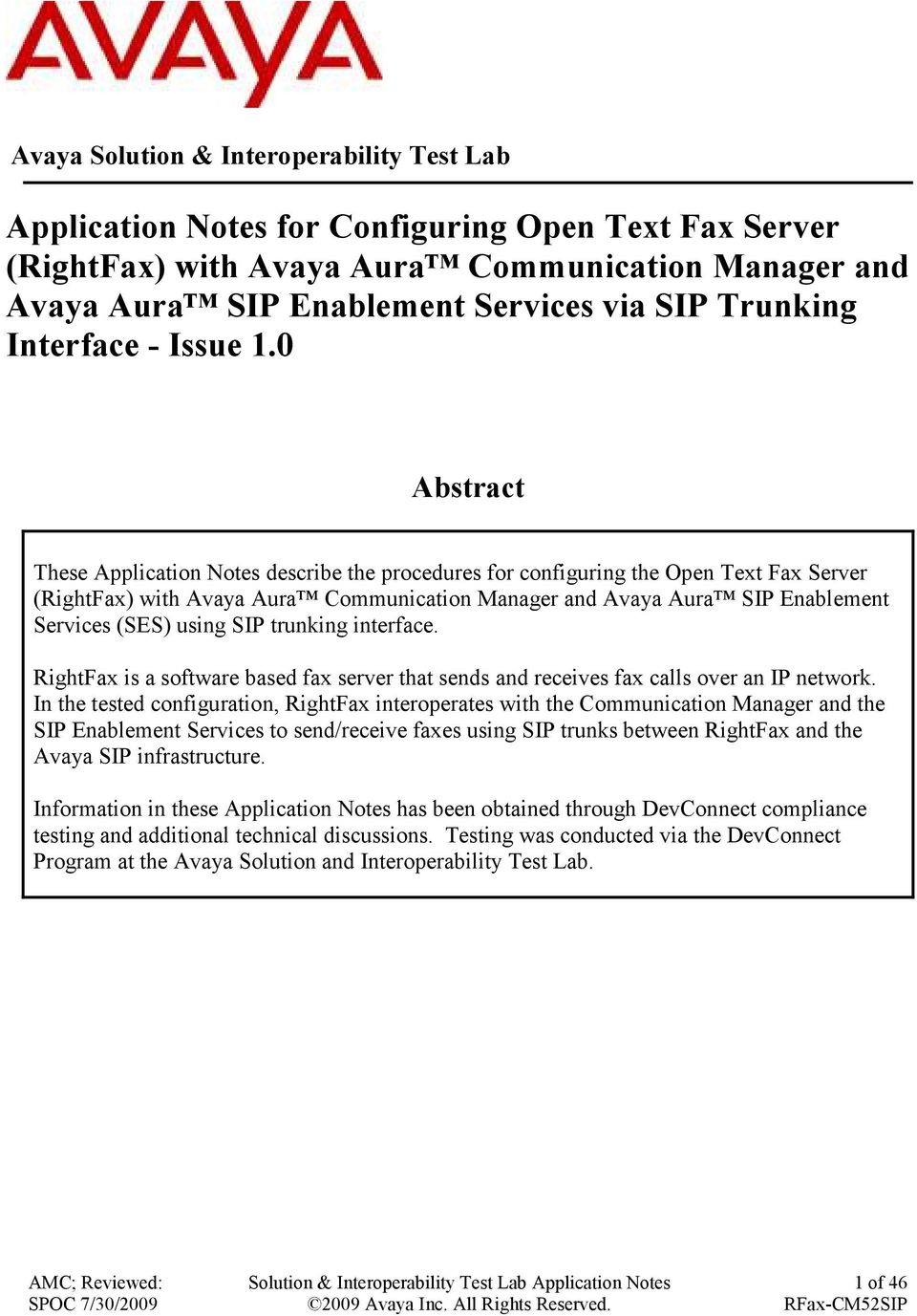 0 Abstract These Application Notes describe the procedures for configuring the Open Text Fax Server (RightFax) with Avaya Aura Communication Manager and Avaya Aura SIP Enablement Services (SES) using