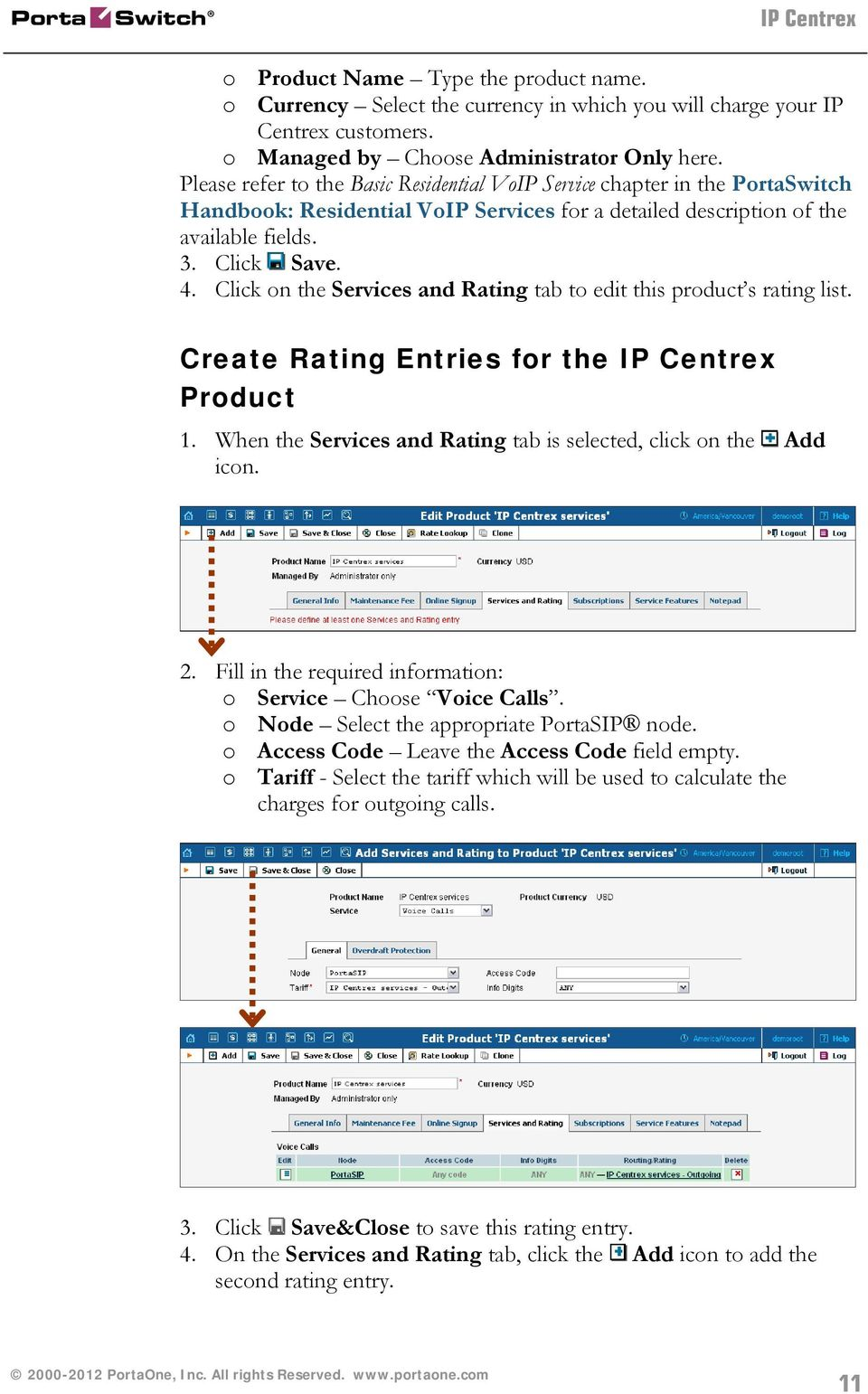 Click on the Services and Rating tab to edit this product s rating list. Create Rating Entries for the IP Centrex Product 1. When the Services and Rating tab is selected, click on the Add icon. 2.