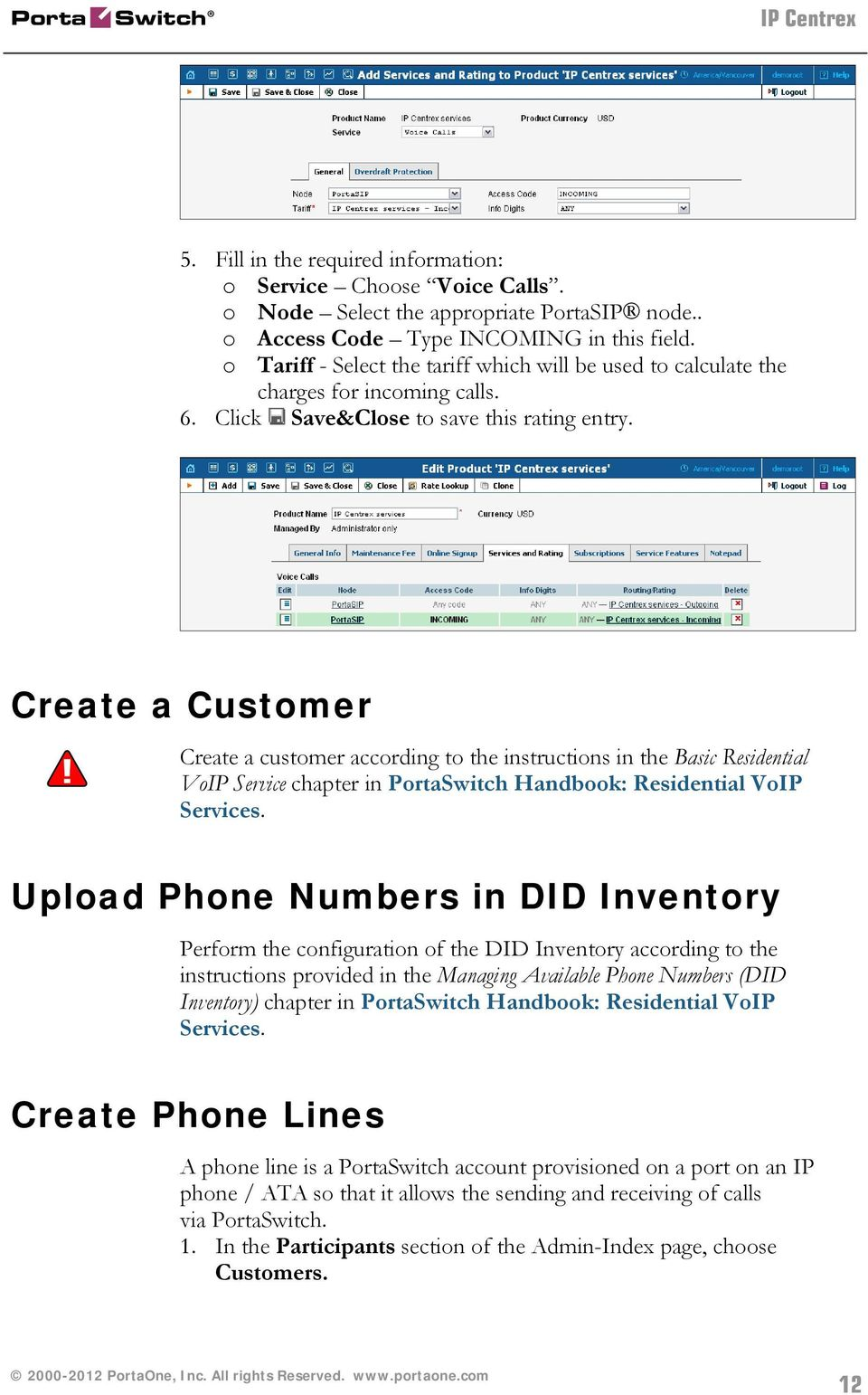 Create a Customer Create a customer according to the instructions in the Basic Residential VoIP Service chapter in PortaSwitch Handbook: Residential VoIP Services.