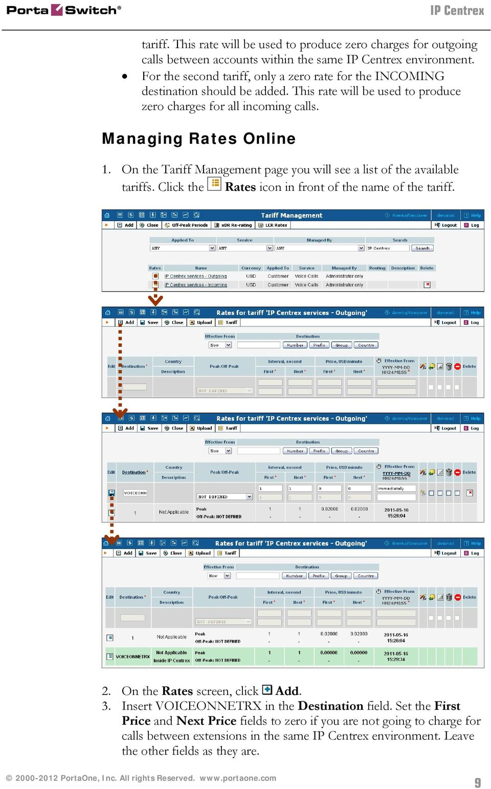 On the Tariff Management page you will see a list of the available tariffs. Click the Rates icon in front of the name of the tariff. 2. On the Rates screen, click Add. 3.