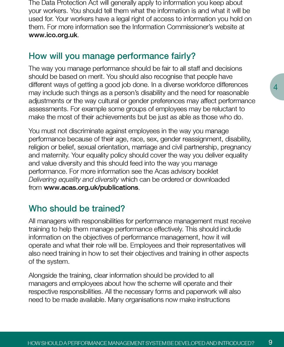 The way you manage performance should be fair to all staff and decisions should be based on merit. You should also recognise that people have different ways of getting a good job done.