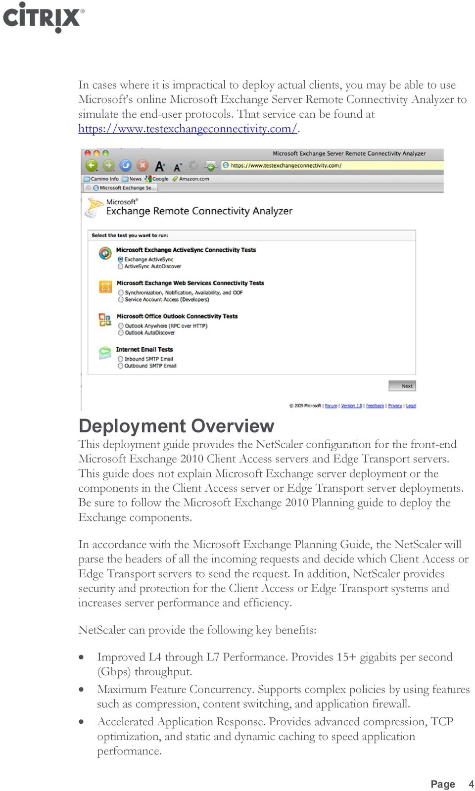 Deployment Overview This deployment guide provides the NetScaler configuration for the front-end Microsoft Exchange 2010 Client Access servers and Edge Transport servers.