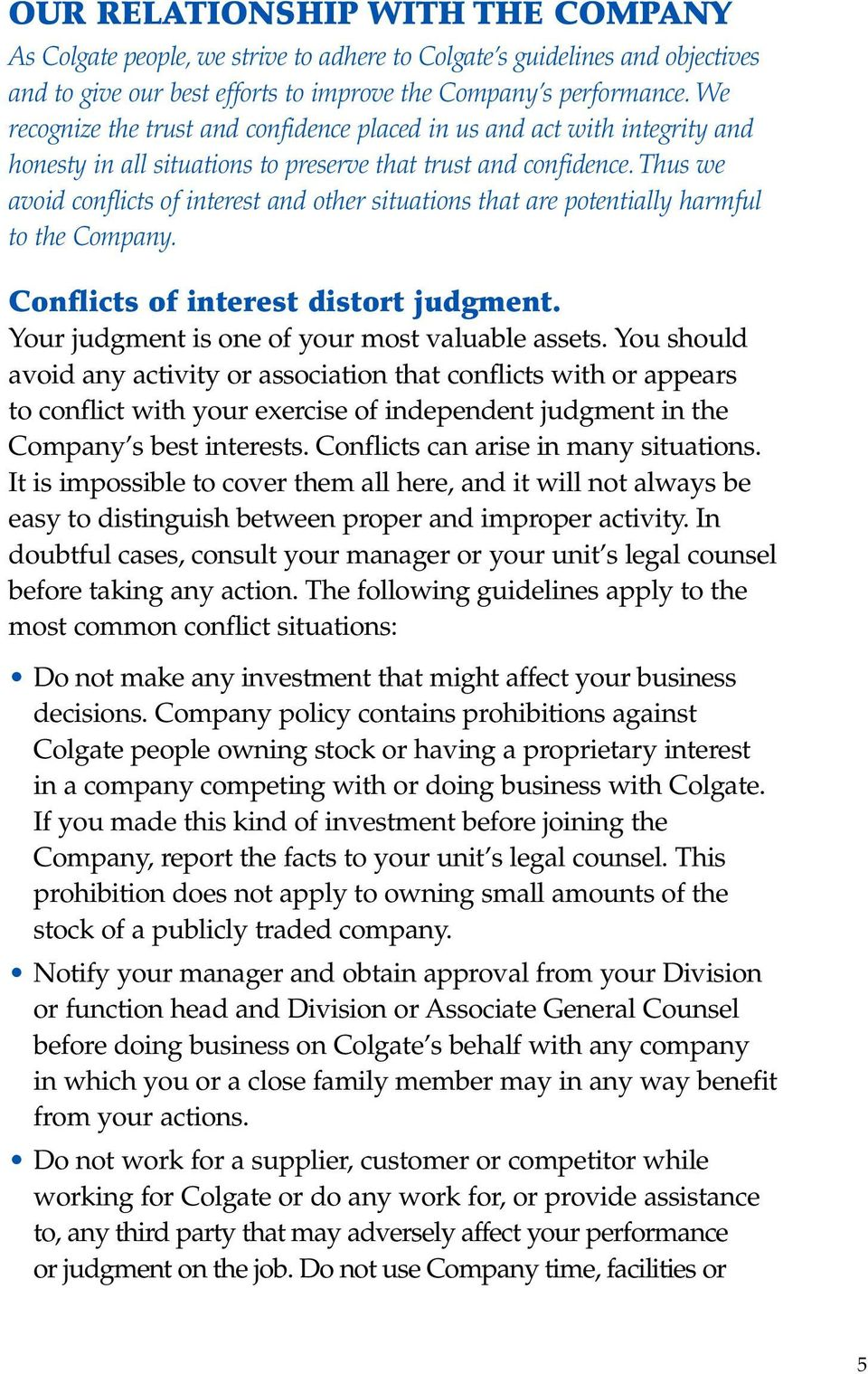Thus we avoid conflicts of interest and other situations that are potentially harmful to the Company. Conflicts of interest distort judgment. Your judgment is one of your most valuable assets.