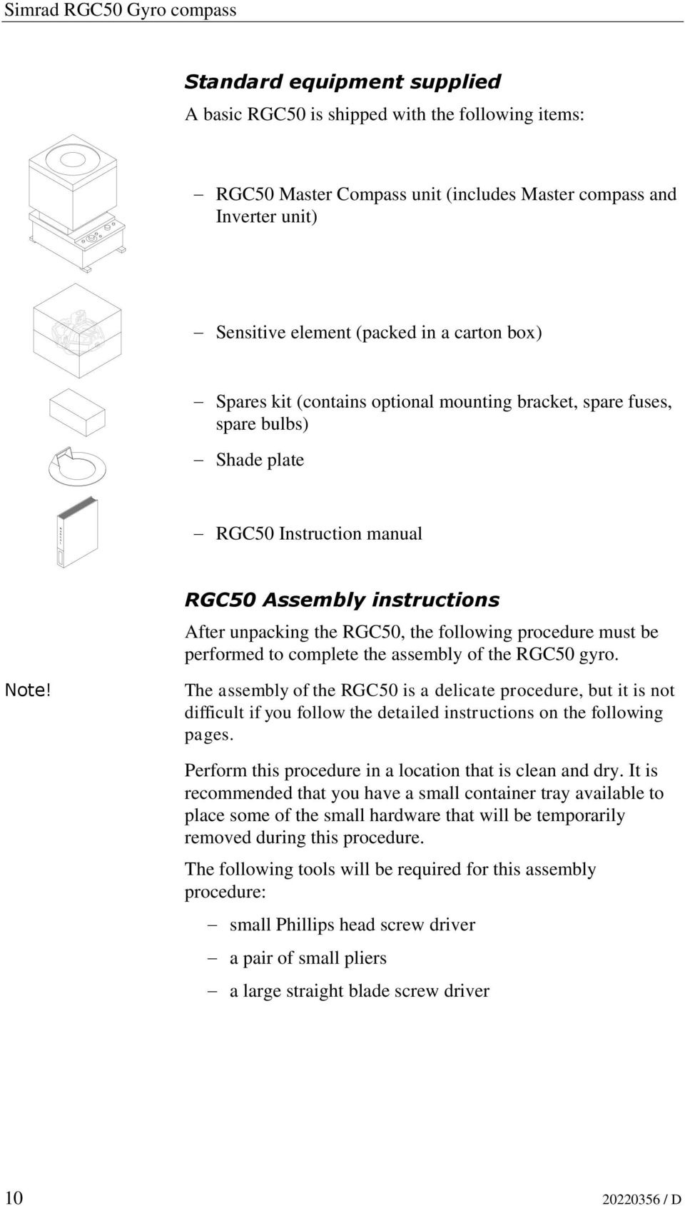 RGC50 Assembly instructions After unpacking the RGC50, the following procedure must be performed to complete the assembly of the RGC50 gyro.