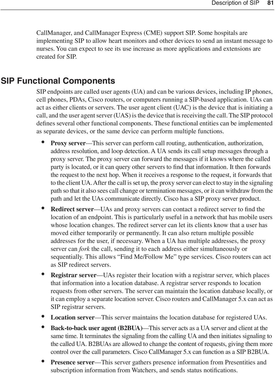 SIP Functional Components SIP endpoints are called user agents (UA) and can be various devices, including IP phones, cell phones, PDAs, Cisco routers, or computers running a SIP-based application.