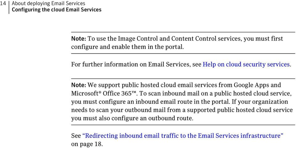 Note: We support public hosted cloud email services from Google Apps and Microsoft Office 365.