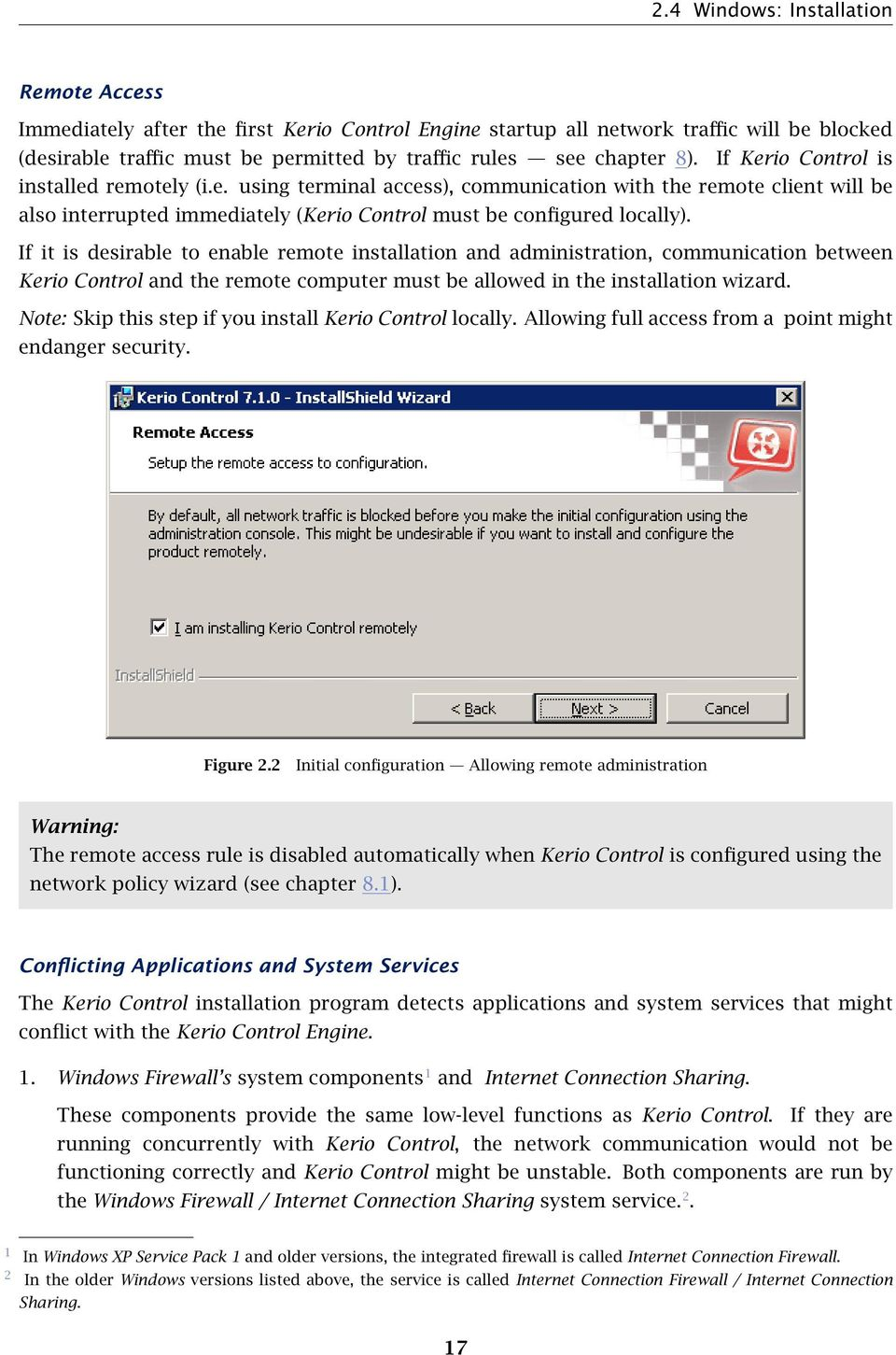 If it is desirable to enable remote installation and administration, communication between Kerio Control and the remote computer must be allowed in the installation wizard.