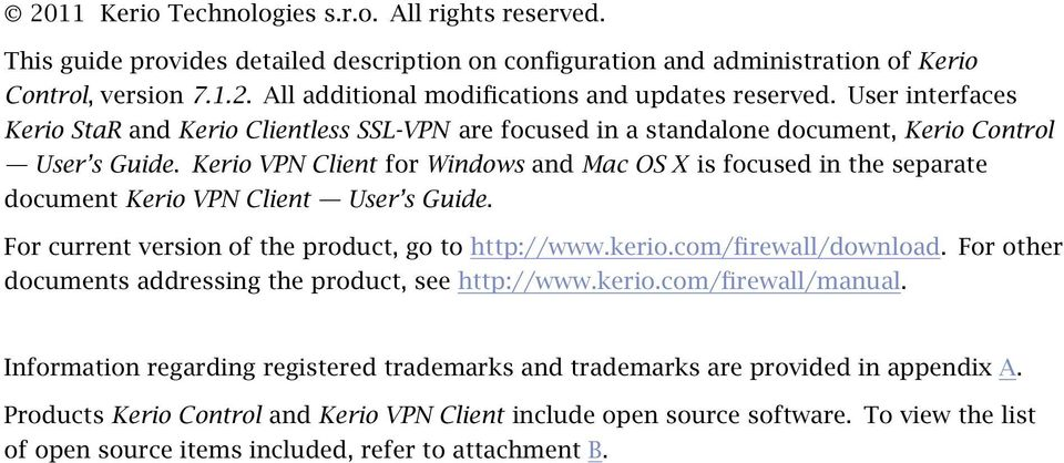 Kerio VPN Client for Windows and Mac OS X is focused in the separate document Kerio VPN Client User s Guide. For current version of the product, go to http://www.kerio.com/firewall/download.