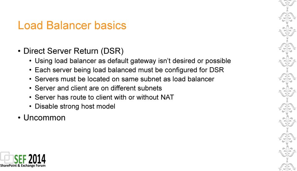 Servers must be located on same subnet as load balancer Server and client are on