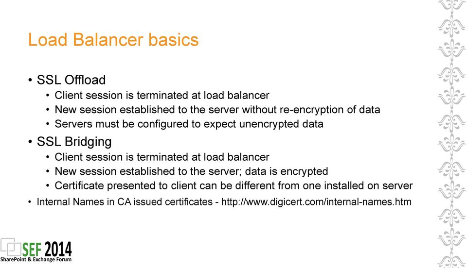 terminated at load balancer New session established to the server; data is encrypted Certificate presented to client