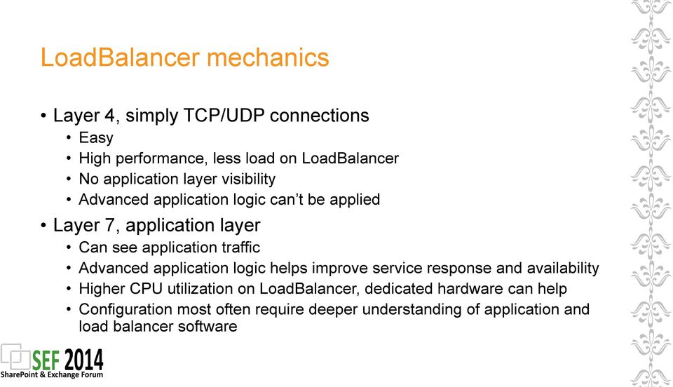 traffic Advanced application logic helps improve service response and availability Higher CPU utilization on