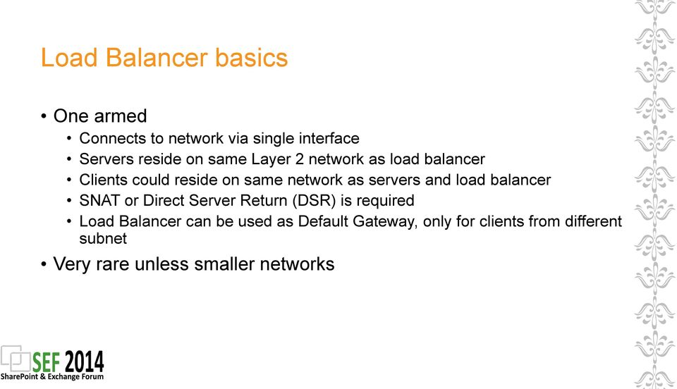 load balancer SNAT or Direct Server Return (DSR) is required Load Balancer can be used as