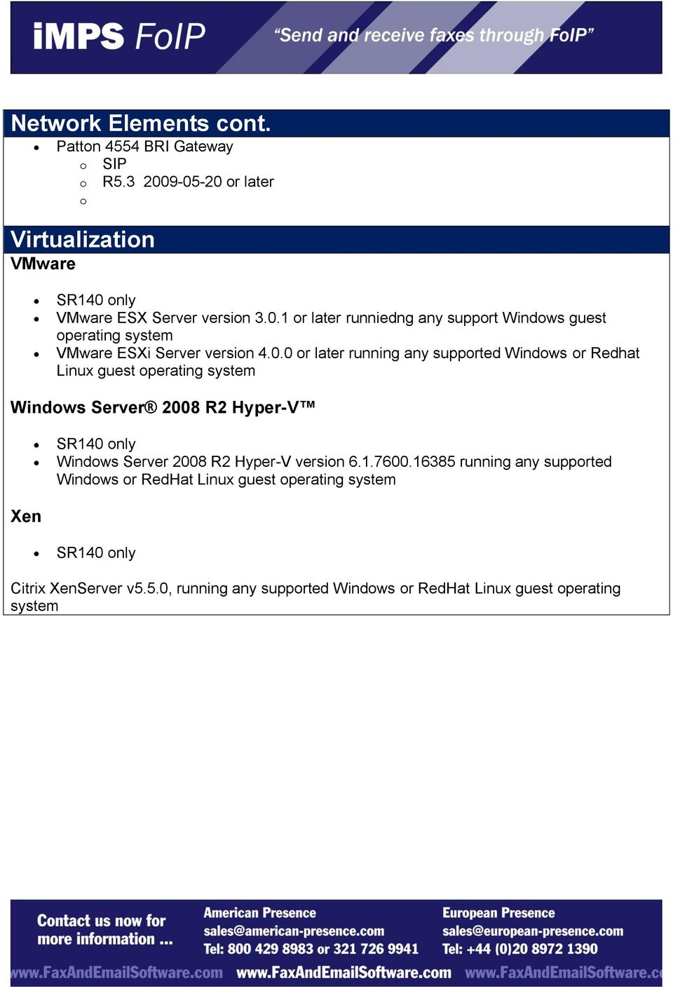 2008 R2 Hyper-V version 6.1.7600.16385 running any supported Windows or RedHat Linux guest operating system Citrix XenServer v5.5.0, running any supported Windows or RedHat Linux guest operating system