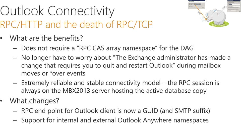you to quit and restart Outlook during mailbox moves or *over events Extremely reliable and stable connectivity model the RPC session is always
