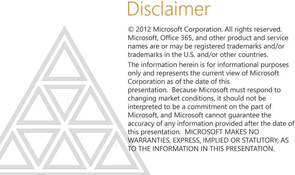 The information herein is for informational purposes only and represents the current view of Microsoft Corporation as of the date of this presentation.