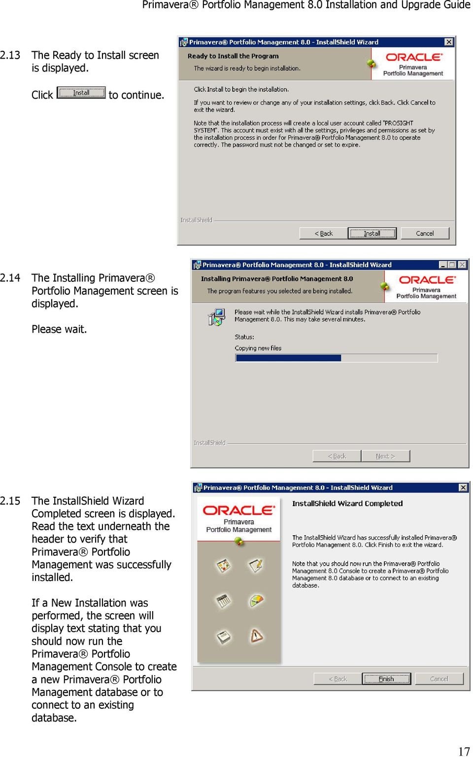 Read the text underneath the header to verify that Primavera Portfolio Management was successfully installed.