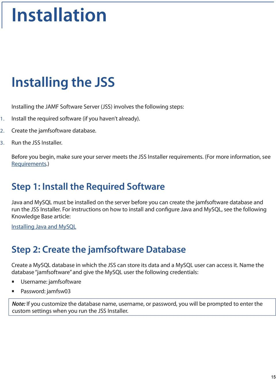 ) Step 1: Install the Required Software Java and MySQL must be installed on the server before you can create the jamfsoftware database and run the JSS Installer.