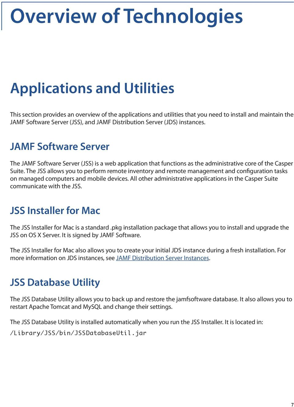 The JSS allows you to perform remote inventory and remote management and configuration tasks on managed computers and mobile devices.