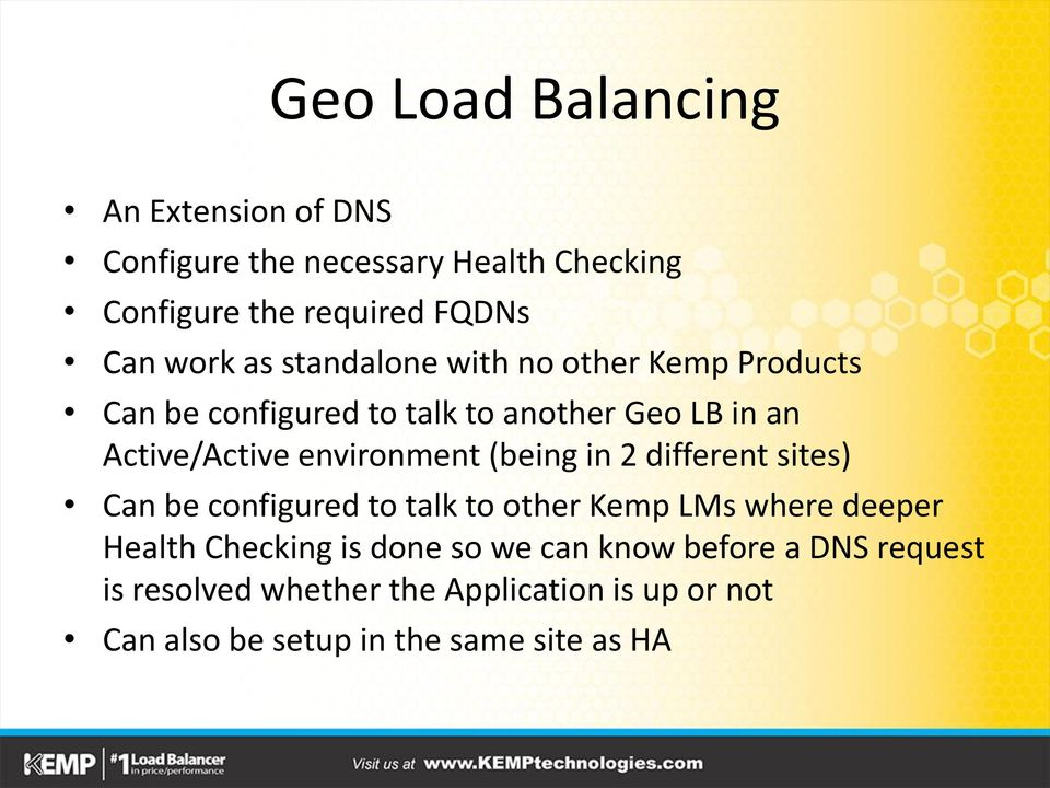 (being in 2 different sites) Can be configured to talk to other Kemp LMs where deeper Health Checking is done so we