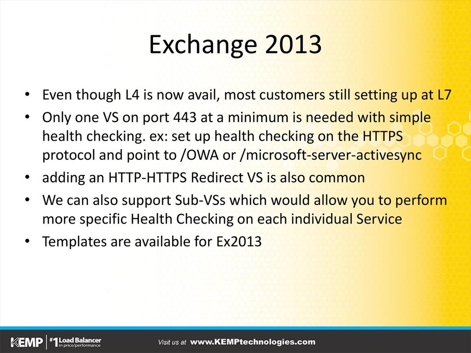 ex: set up health checking on the HTTPS protocol and point to /OWA or /microsoft-server-activesync adding an