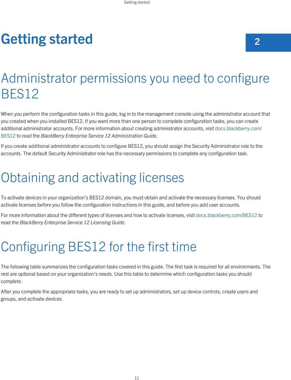 For more information about creating administrator accounts, visit docs.blackberry.com/ BES12 to read the BlackBerry Enterprise Service 12 Administration Guide.
