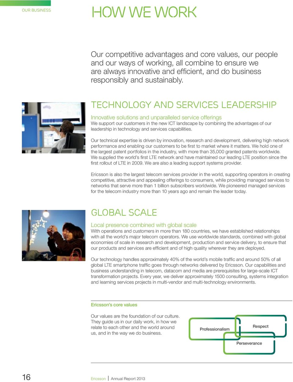 TECHNOLOGY and SERVICES LEADERSHIP Innovative solutions and unparalleled service offerings We support our customers in the new ICT landscape by combining the advantages of our leadership in