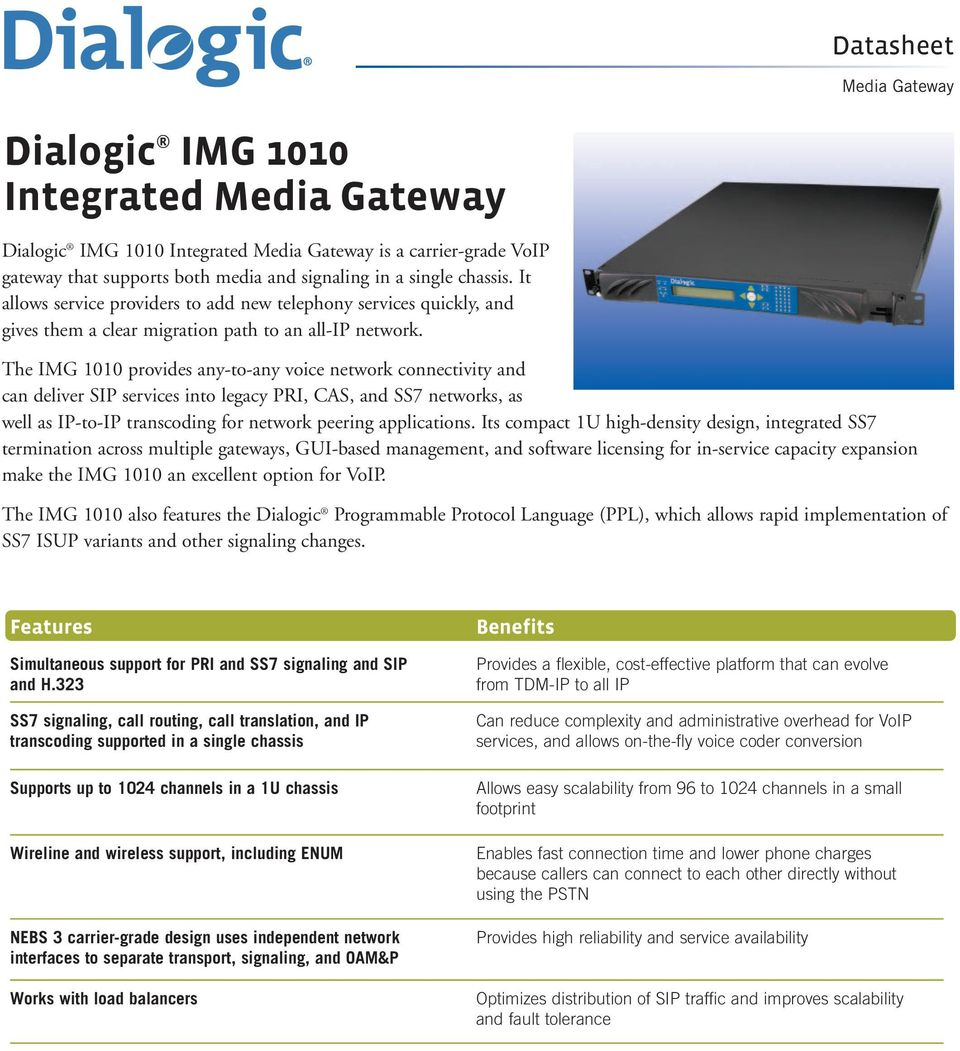 The IMG 1010 provides any-to-any voice network connectivity and can deliver SIP services into legacy PRI, CAS, and SS7 networks, as well as IP-to-IP transcoding for network peering applications.