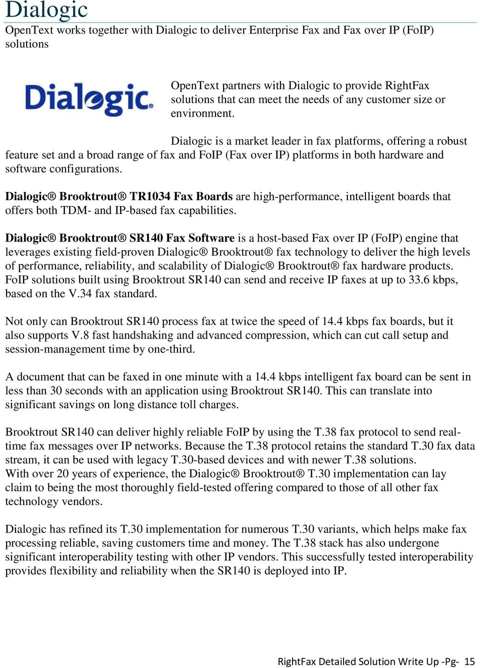 Dialogic is a market leader in fax platforms, offering a robust feature set and a broad range of fax and FoIP (Fax over IP) platforms in both hardware and software configurations.