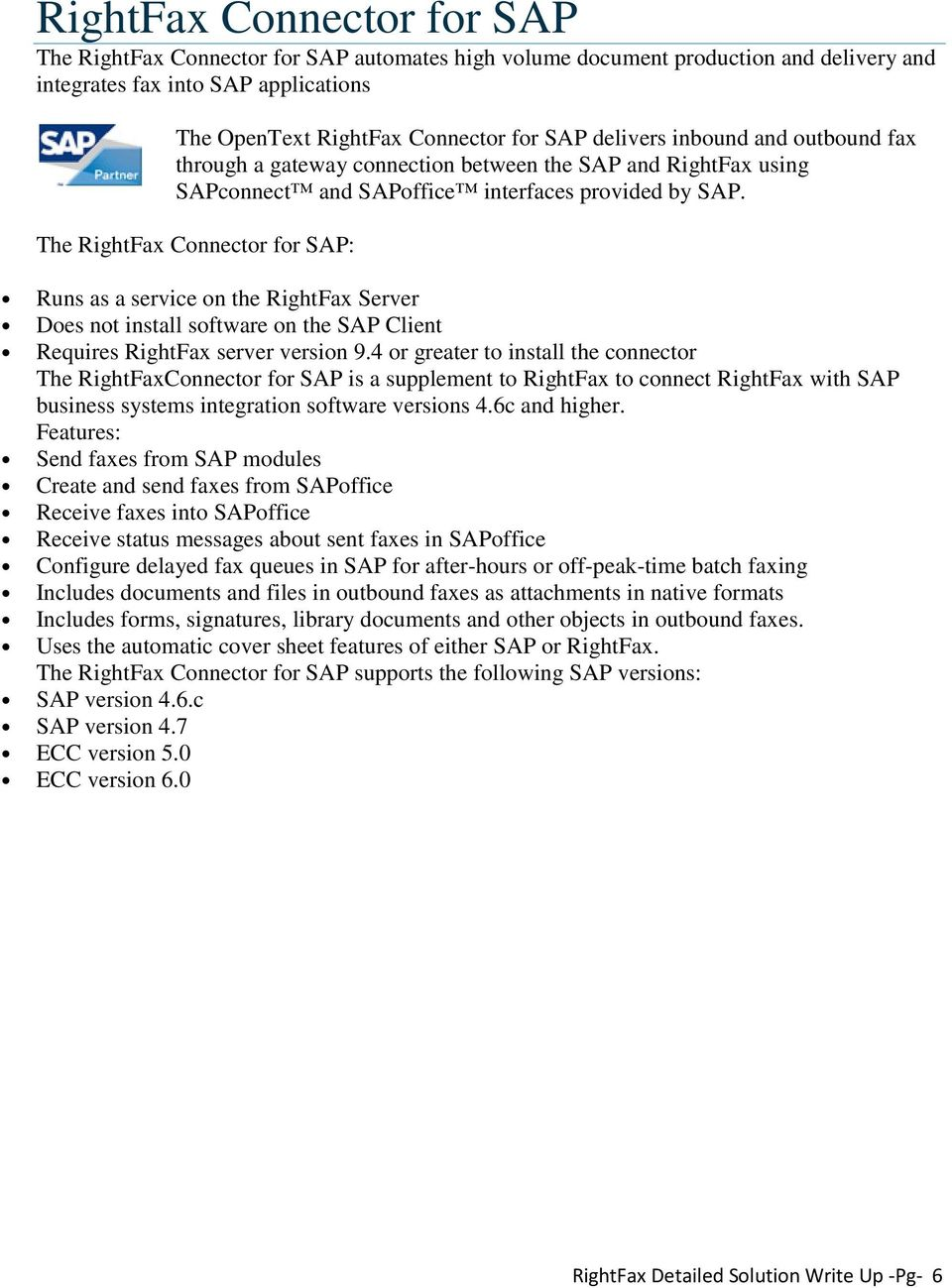 The RightFax Connector for SAP: Runs as a service on the RightFax Server Does not install software on the SAP Client Requires RightFax server version 9.