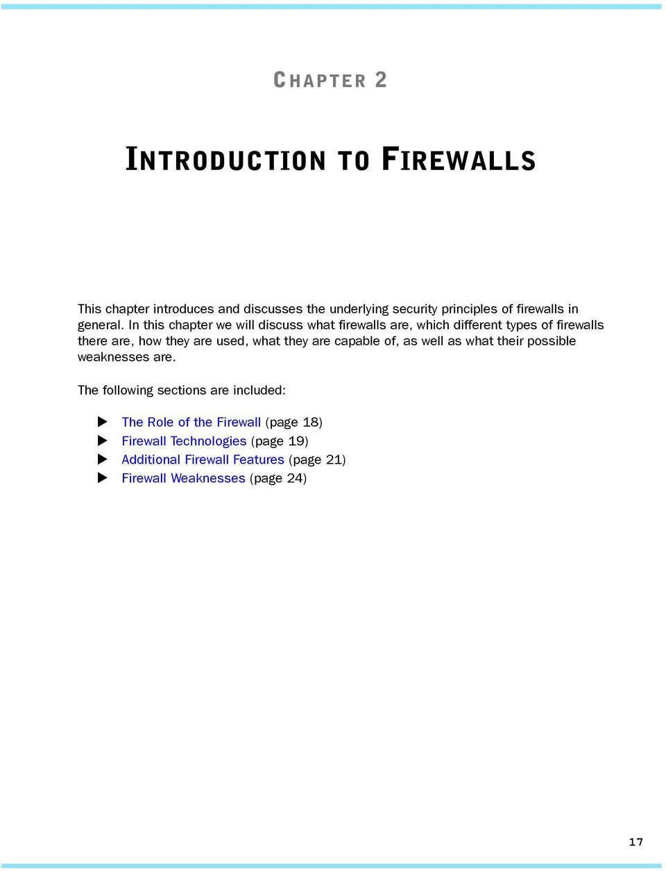 In this chapter we will discuss what firewalls are, which different types of firewalls there are, how they are used, what