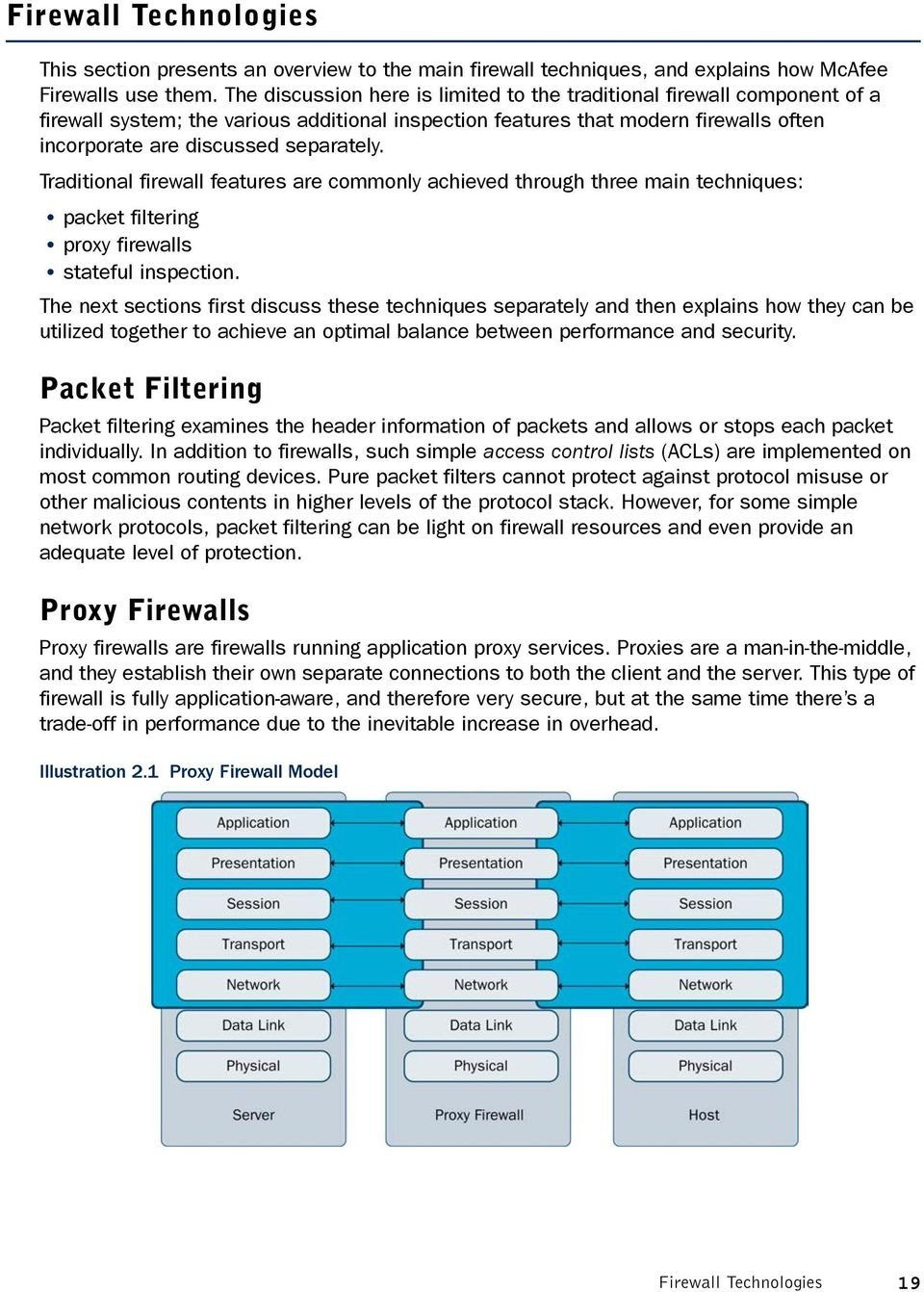 Traditional firewall features are commonly achieved through three main techniques: packet filtering proxy firewalls stateful inspection.