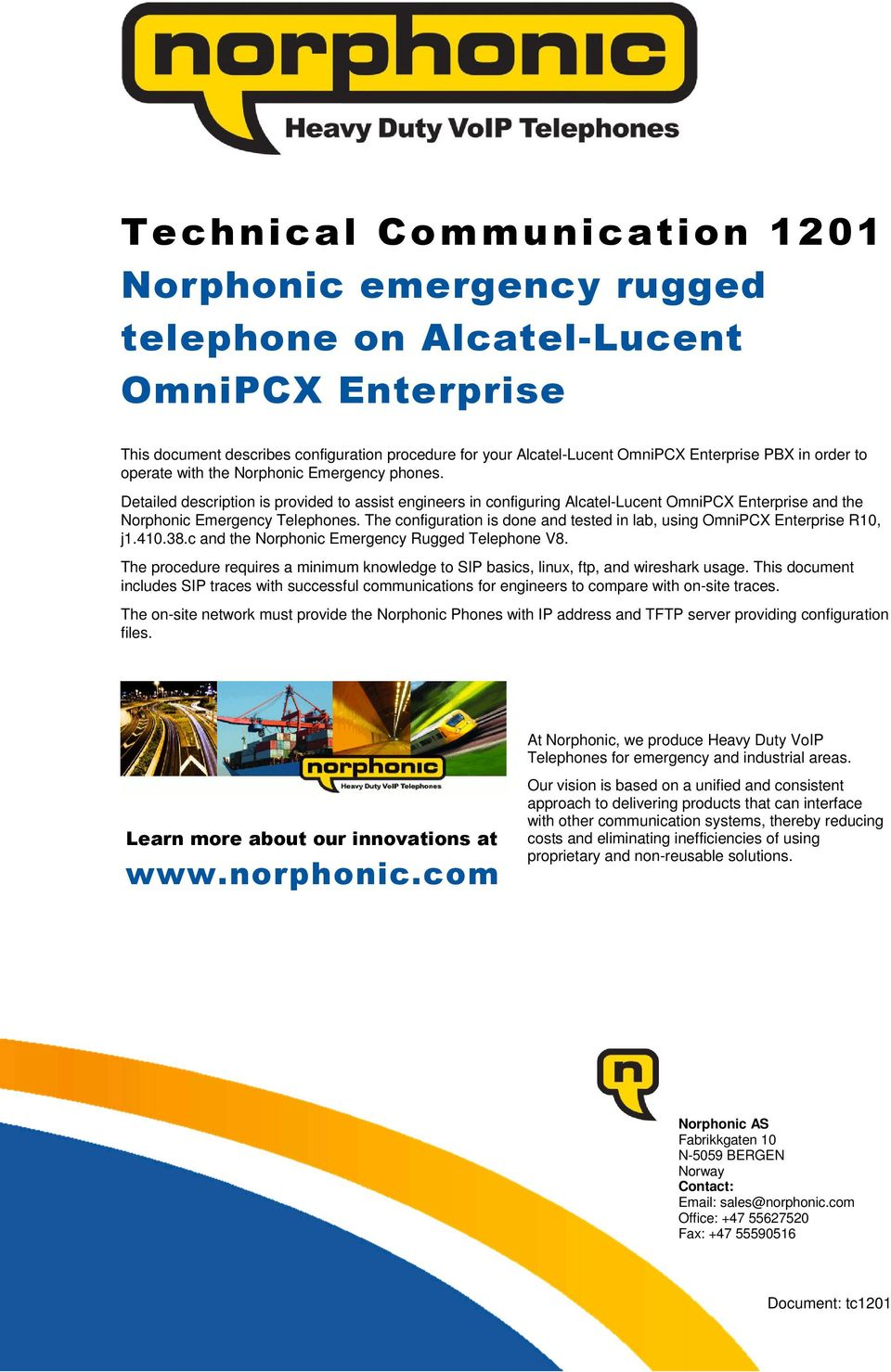 The configuration is done and tested in lab, using OmniPCX Enterprise R10, j1.410.38.c and the Norphonic Emergency Rugged Telephone V8.