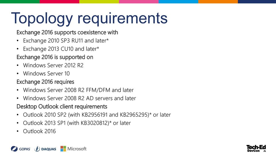 Windows Server 2008 R2 FFM/DFM and later Windows Server 2008 R2 AD servers and later Desktop Outlook client