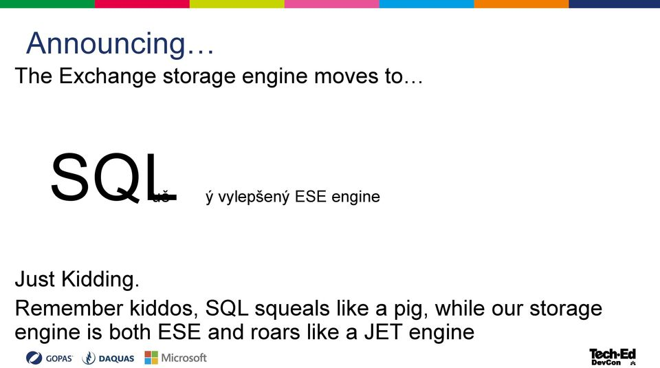 Remember kiddos, SQL squeals like a pig, while