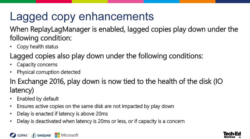 2016, play down is now tied to the health of the disk (IO latency) Enabled by default Ensures active copies on the same disk are