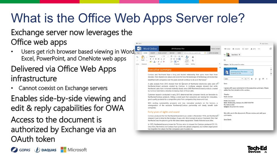 Excel, PowerPoint, and OneNote web apps Delivered via Office Web Apps infrastructure Cannot