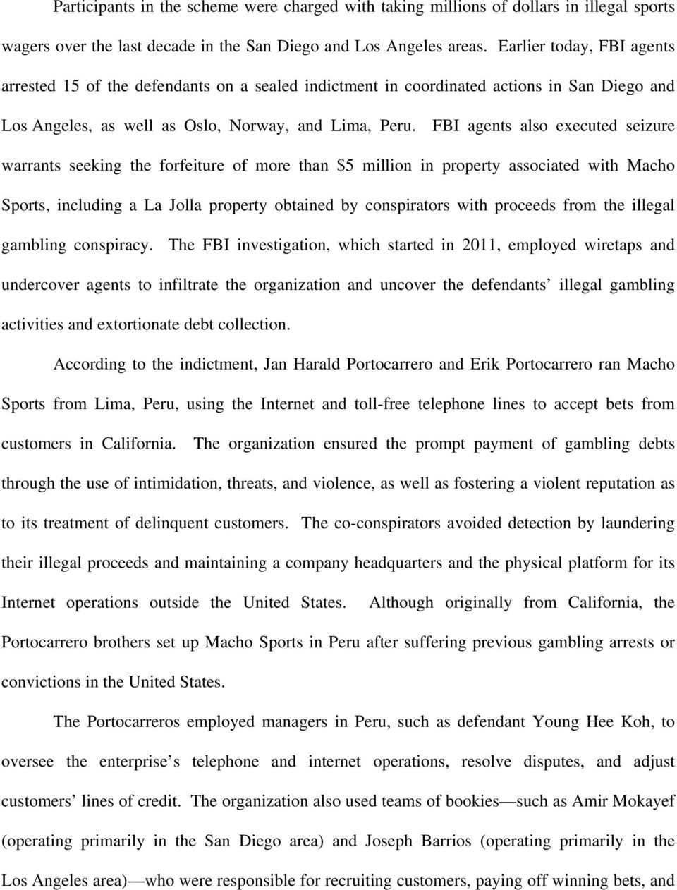 FBI agents also executed seizure warrants seeking the forfeiture of more than $5 million in property associated with Macho Sports, including a La Jolla property obtained by conspirators with proceeds