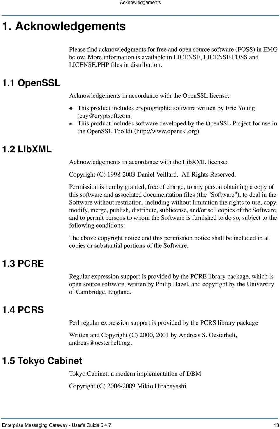 4 PCRS Acknowledgements in accordance with the OpenSSL license: This product includes cryptographic software written by Eric Young (eay@cryptsoft.