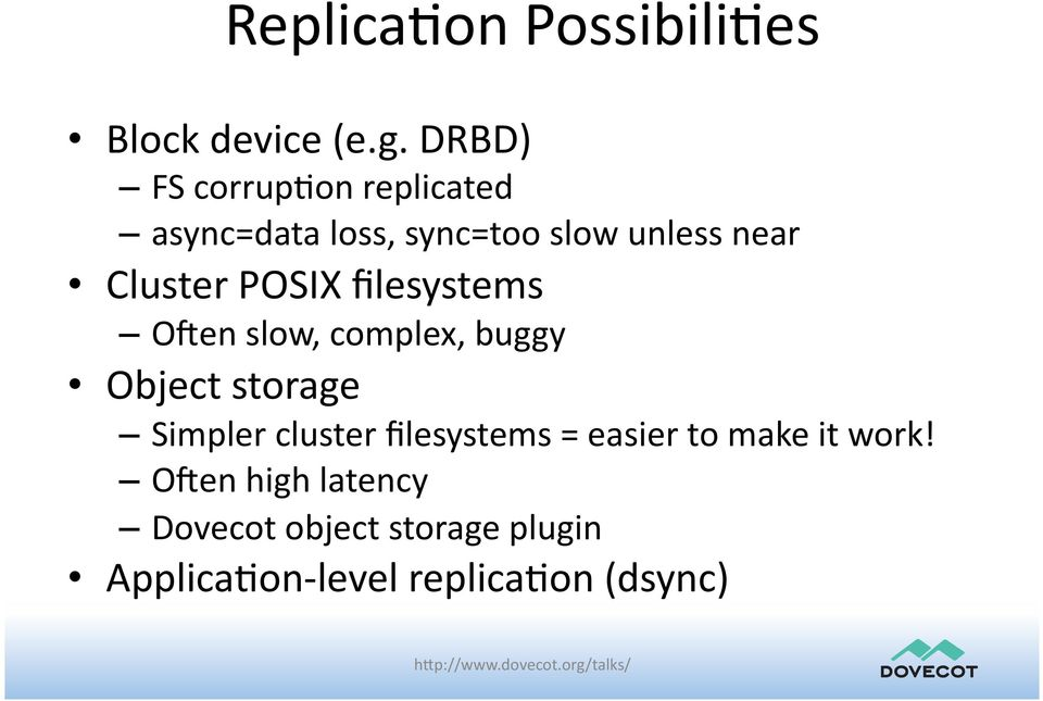 filesystems Open slow, complex, buggy Object storage Simpler cluster filesystems