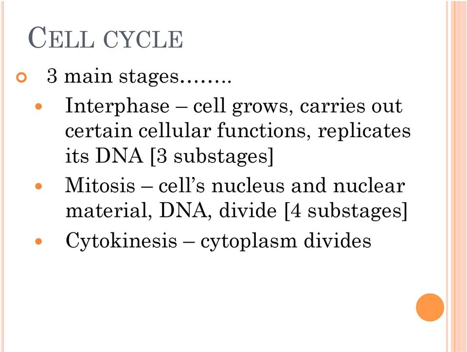 functions, replicates its DNA [3 substages] Mitosis