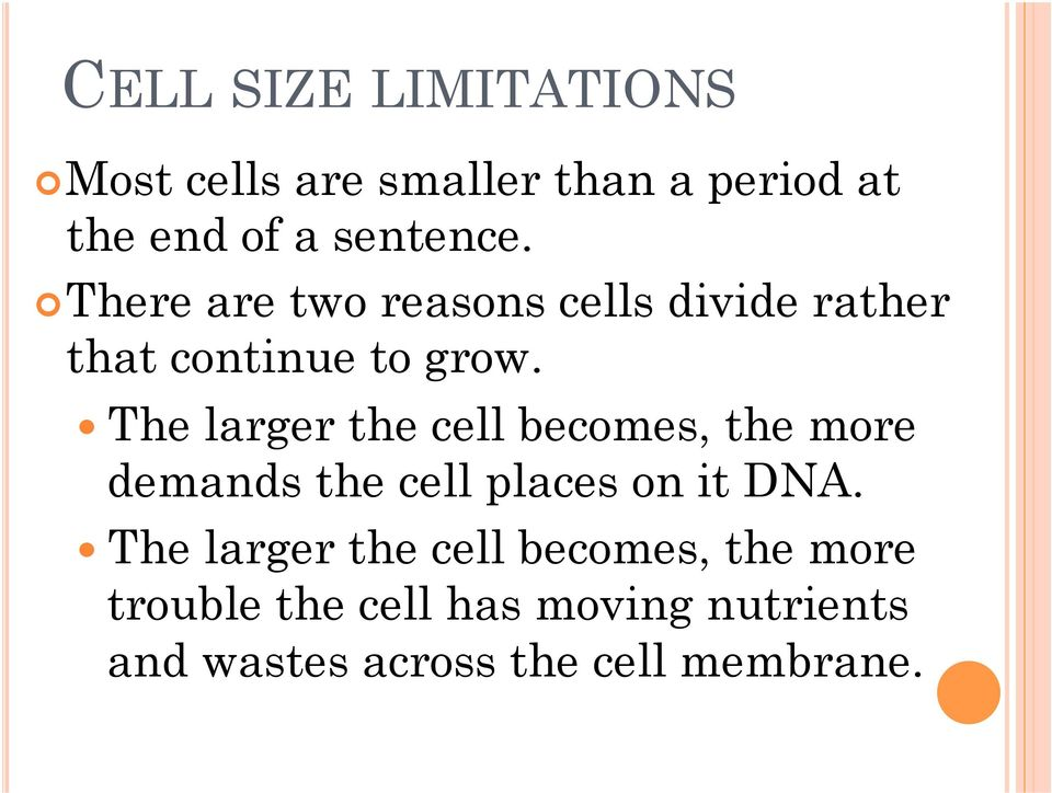 The larger the cell becomes, the more demands the cell places on it DNA.