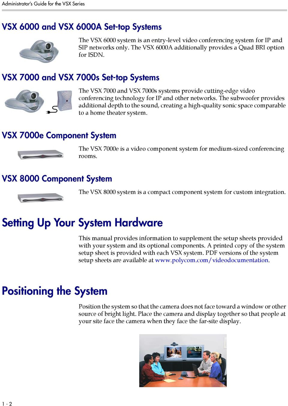 VSX 7000 and VSX 7000s Set-top Systems The VSX 7000 and VSX 7000s systems provide cutting-edge video conferencing technology for IP and other networks.
