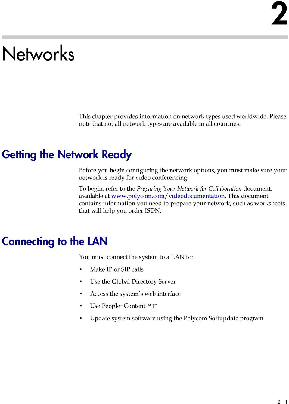 To begin, refer to the Preparing Your Network for Collaboration document, available at www.polycom.com/videodocumentation.